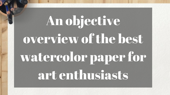 What is the best watercolor paper for art enthusiasts?