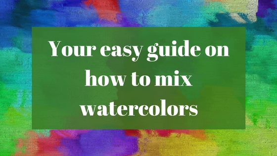 Easy guide on how to mix watercolors