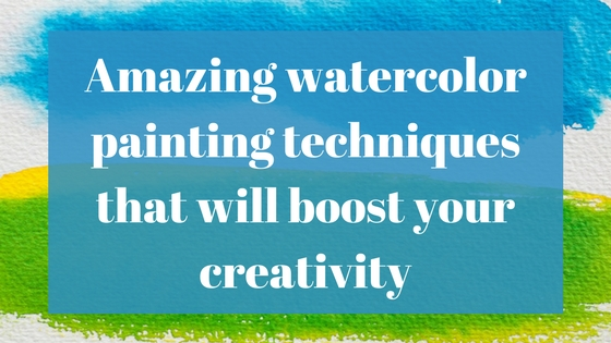 Amazing watercolor painting techniques that will boost your creativity