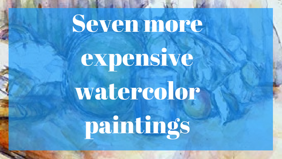 Seven more expensive watercolor paintings